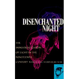 Disenchanted Night: The Industrialization of Light in the Nineteenth Century [Paperback]