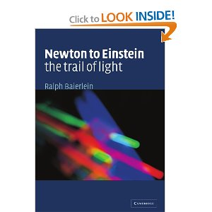 Newton to Einstein: The Trail of Light: An Excursion to the Wave-Particle Duality and the Special Theory of Relativity [Paperback]